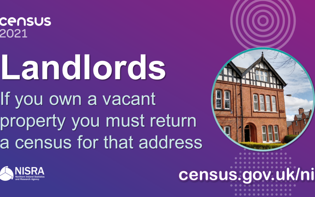 Landlords – Was your property vacant on 21 March 2021 – If so you are responsible for completing the Census or you risk a fine